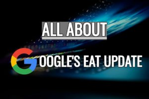 "All about Google's New ""EAT"" Update, YMYL Sites and its Effects"